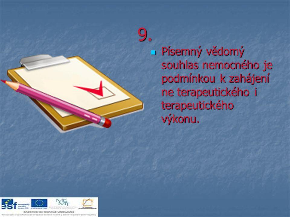 9. Písemný vědomý souhlas nemocného je podmínkou k zahájení ne terapeutického i terapeutického výkonu. Písemný vědomý souhlas nemocného je podmínkou k