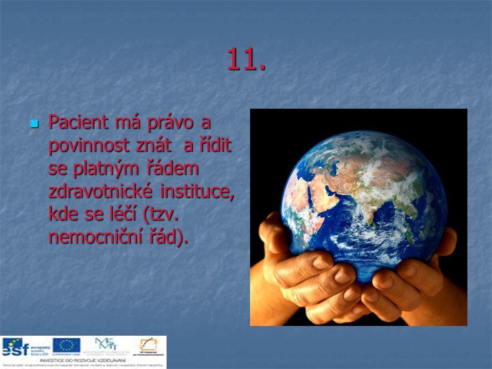 11. Pacient má právo a povinnost znát a řídit se platným řádem zdravotnické instituce, kde se léčí (tzv. nemocniční řád). Pacient má právo a povinnost