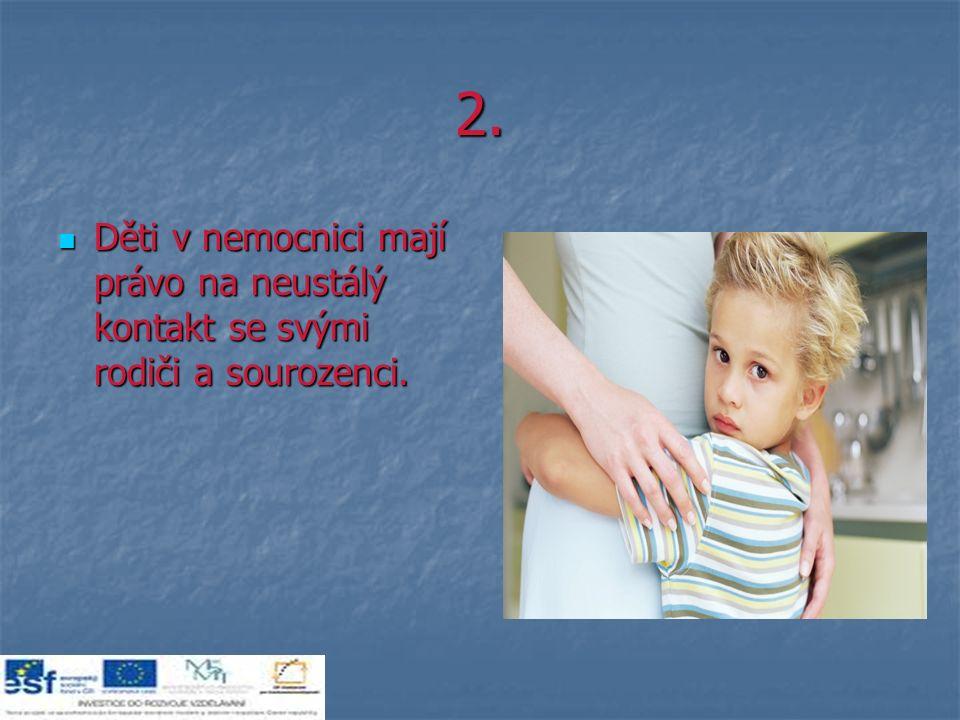 2. Děti v nemocnici mají právo na neustálý kontakt se svými rodiči a sourozenci.