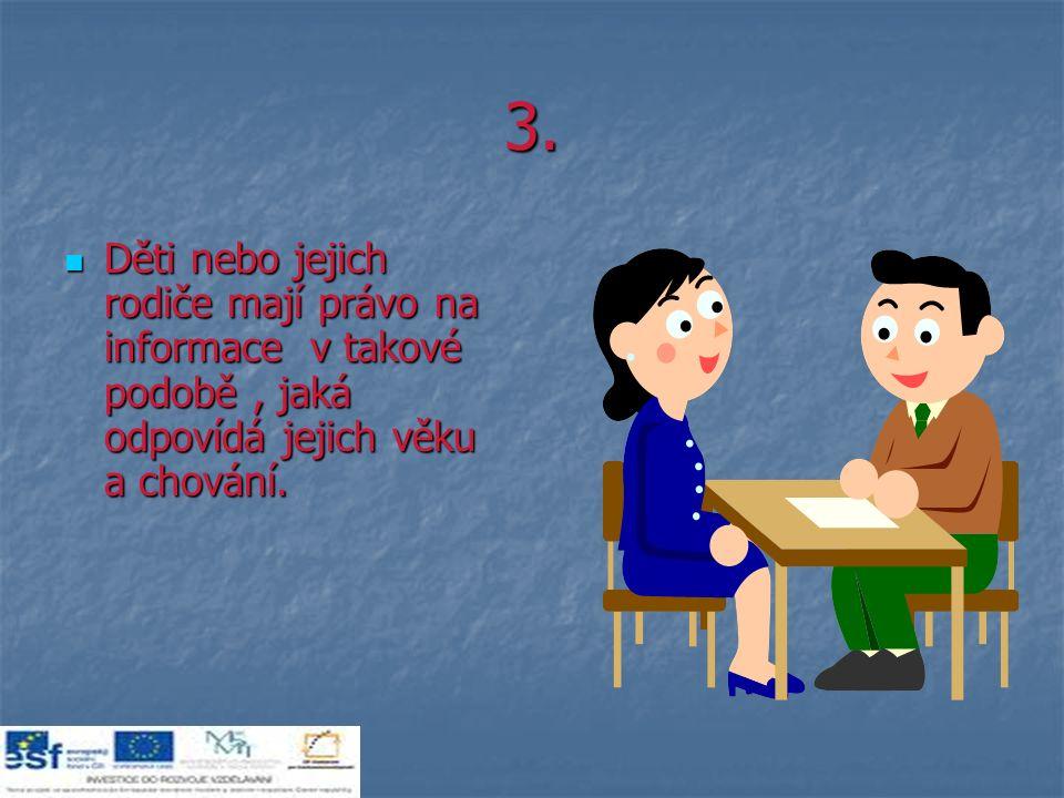 3. Děti nebo jejich rodiče mají právo na informace v takové podobě, jaká odpovídá jejich věku a chování. Děti nebo jejich rodiče mají právo na informa