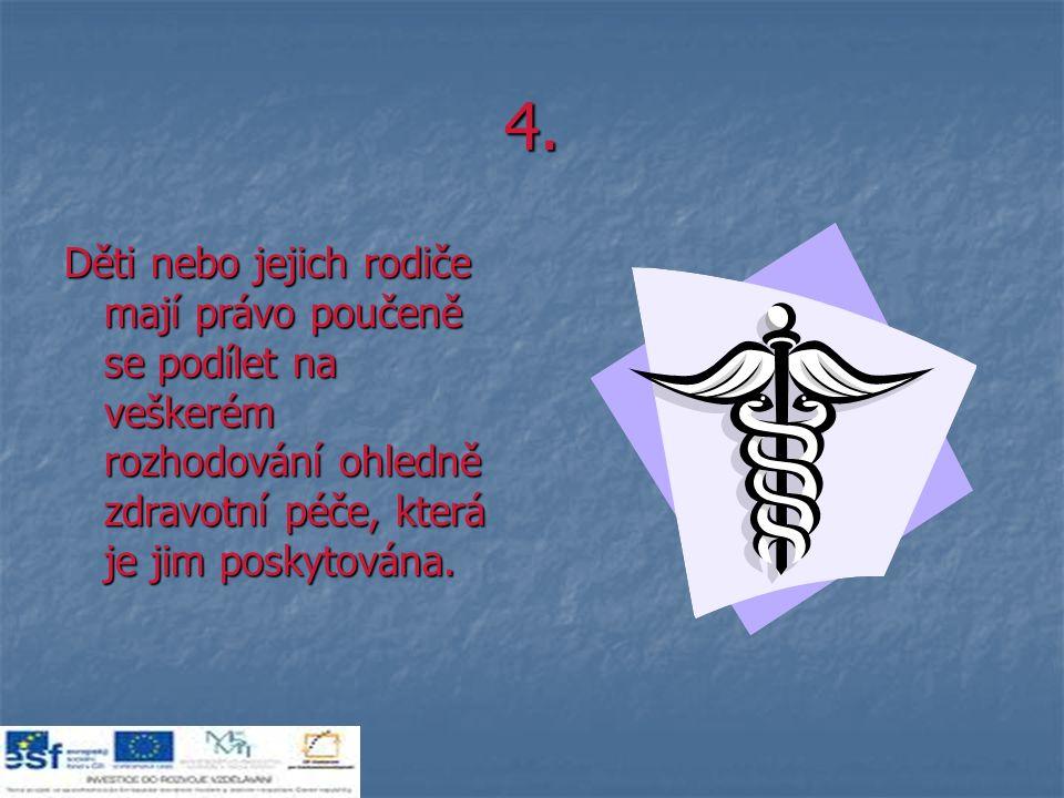4. Děti nebo jejich rodiče mají právo poučeně se podílet na veškerém rozhodování ohledně zdravotní péče, která je jim poskytována.