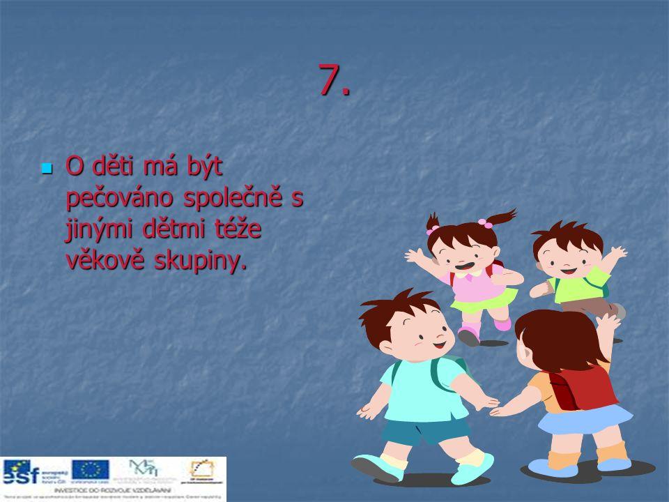 7. O děti má být pečováno společně s jinými dětmi téže věkově skupiny.