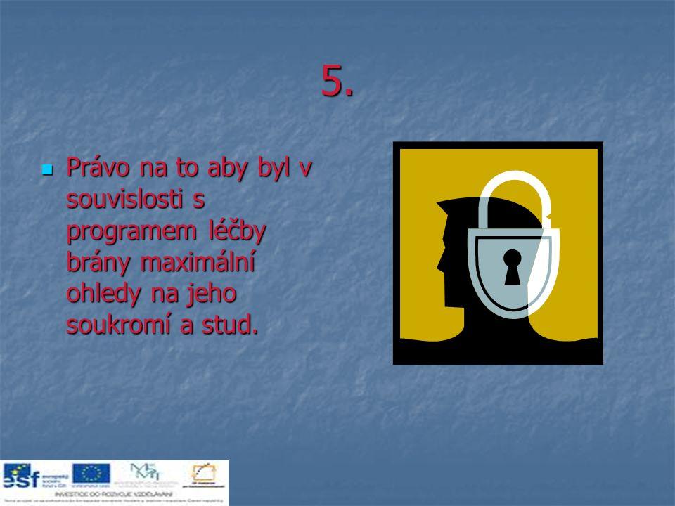5. Právo na to aby byl v souvislosti s programem léčby brány maximální ohledy na jeho soukromí a stud. Právo na to aby byl v souvislosti s programem l