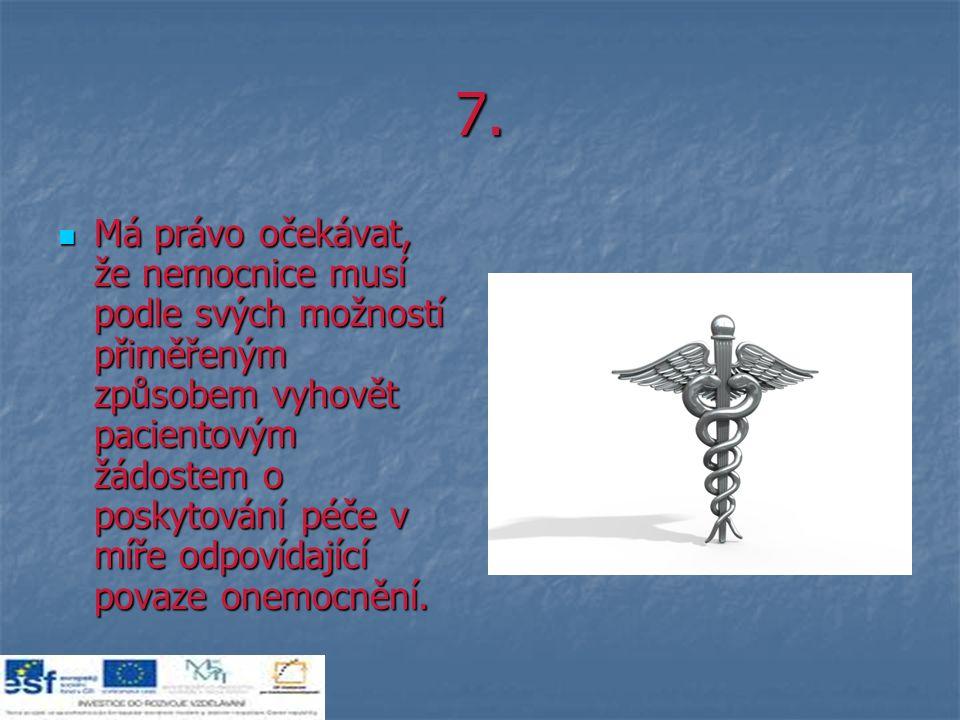 7. Má právo očekávat, že nemocnice musí podle svých možností přiměřeným způsobem vyhovět pacientovým žádostem o poskytování péče v míře odpovídající p