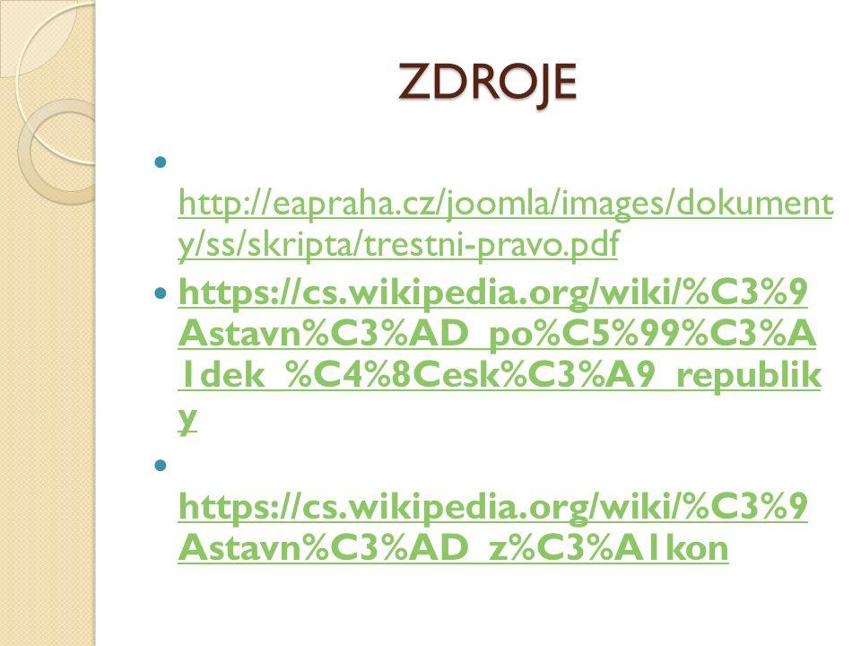 ZDROJE http://eapraha.cz/joomla/images/dokument y/ss/skripta/trestni-pravo.pdf http://eapraha.cz/joomla/images/dokument y/ss/skripta/trestni-pravo.pdf https://cs.wikipedia.org/wiki/%C3%9 Astavn%C3%AD_po%C5%99%C3%A 1dek_%C4%8Cesk%C3%A9_republik y https://cs.wikipedia.org/wiki/%C3%9 Astavn%C3%AD_po%C5%99%C3%A 1dek_%C4%8Cesk%C3%A9_republik y https://cs.wikipedia.org/wiki/%C3%9 Astavn%C3%AD_z%C3%A1kon https://cs.wikipedia.org/wiki/%C3%9 Astavn%C3%AD_z%C3%A1kon