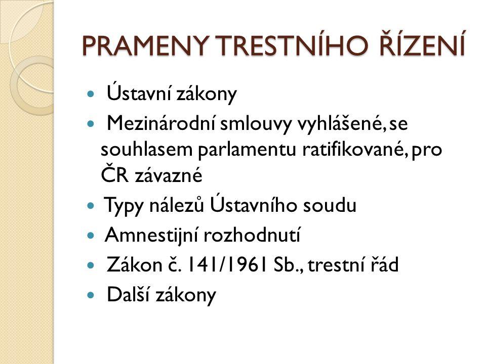 PRAMENY TRESTNÍHO ŘÍZENÍ Ústavní zákony Mezinárodní smlouvy vyhlášené, se souhlasem parlamentu ratifikované, pro ČR závazné Typy nálezů Ústavního soudu Amnestijní rozhodnutí Zákon č.