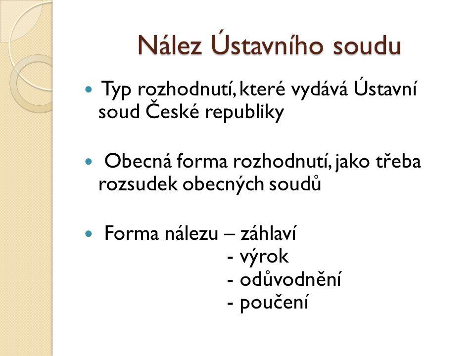 Nález Ústavního soudu Typ rozhodnutí, které vydává Ústavní soud České republiky Obecná forma rozhodnutí, jako třeba rozsudek obecných soudů Forma nálezu – záhlaví - výrok - odůvodnění - poučení