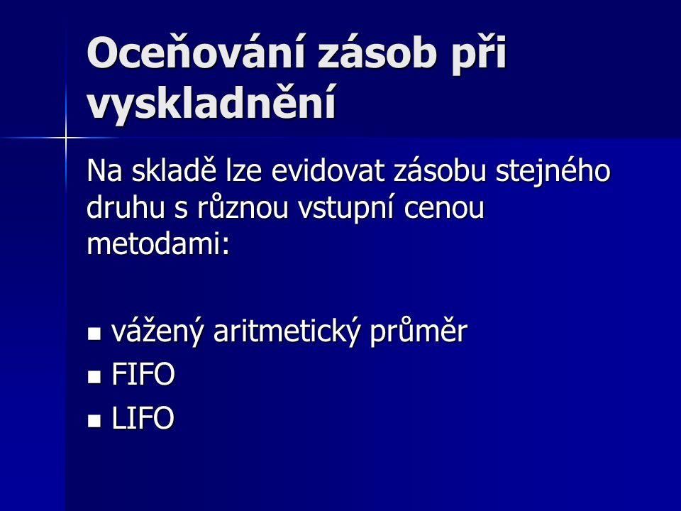Oceňování zásob při vyskladnění Na skladě lze evidovat zásobu stejného druhu s různou vstupní cenou metodami: vážený aritmetický průměr vážený aritmetický průměr FIFO FIFO LIFO LIFO