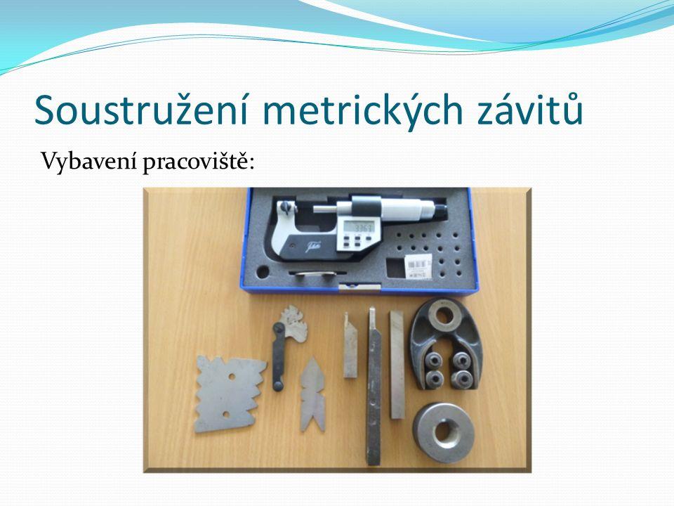Soustružení metrických závitů Základní nastavení 1) Příprava nástrojů a měřidel.
