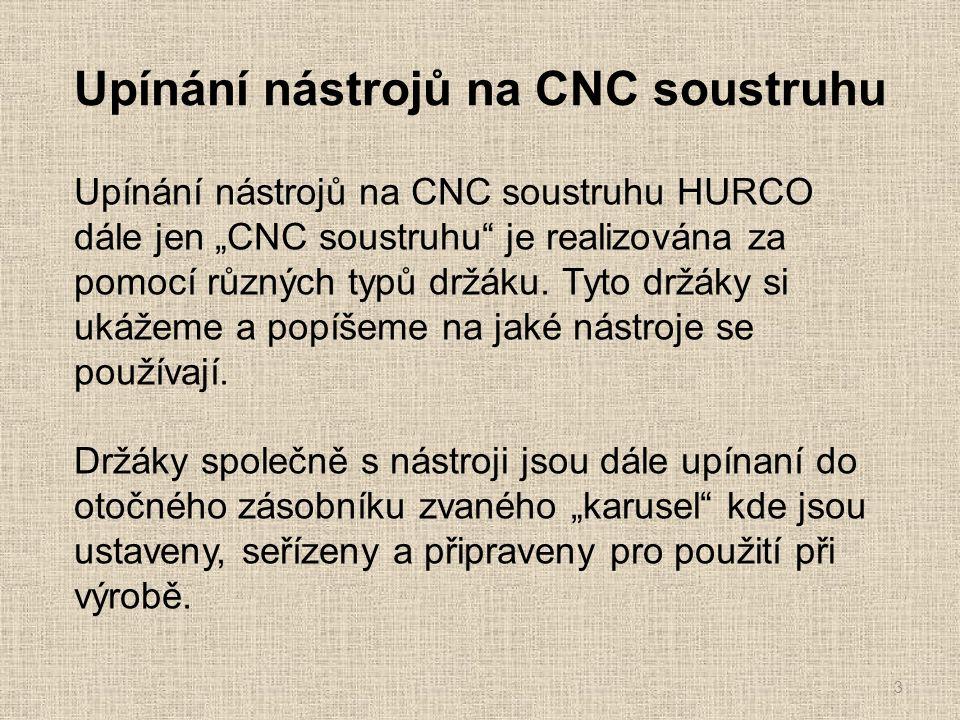 """Upínání nástrojů na CNC soustruhu 3 Upínání nástrojů na CNC soustruhu HURCO dále jen """"CNC soustruhu je realizována za pomocí různých typů držáku."""