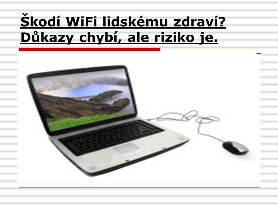 Škodí WiFi lidskému zdraví Důkazy chybí, ale riziko je.
