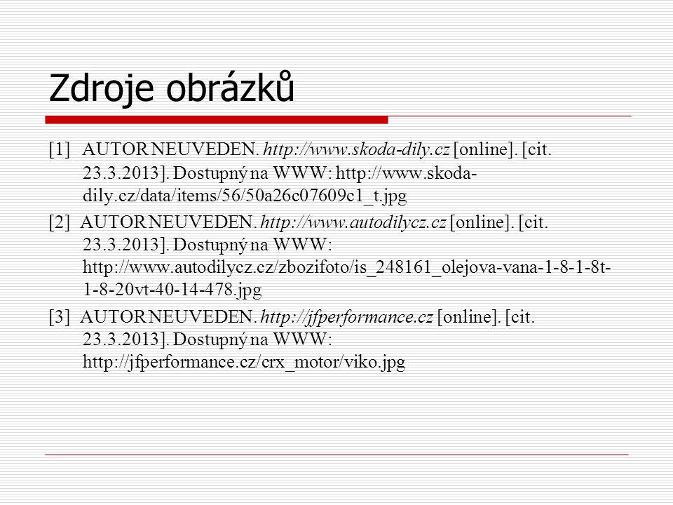 Zdroje obrázků [1] AUTOR NEUVEDEN. http://www.skoda-dily.cz [online].