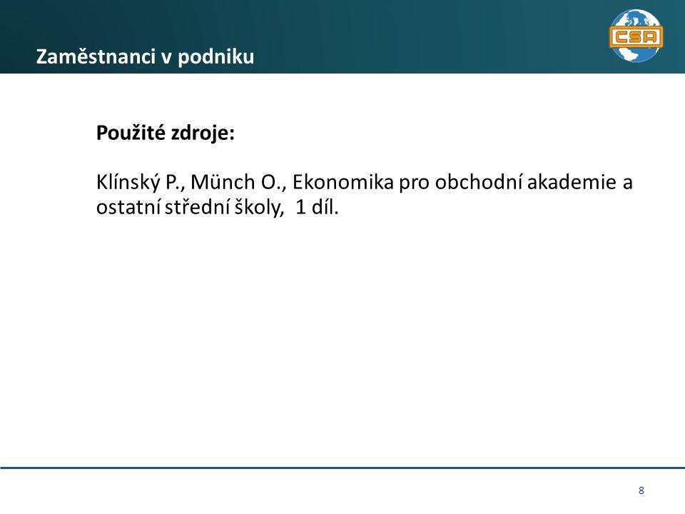 8 Zaměstnanci v podniku Použité zdroje: Klínský P., Münch O., Ekonomika pro obchodní akademie a ostatní střední školy, 1 díl.