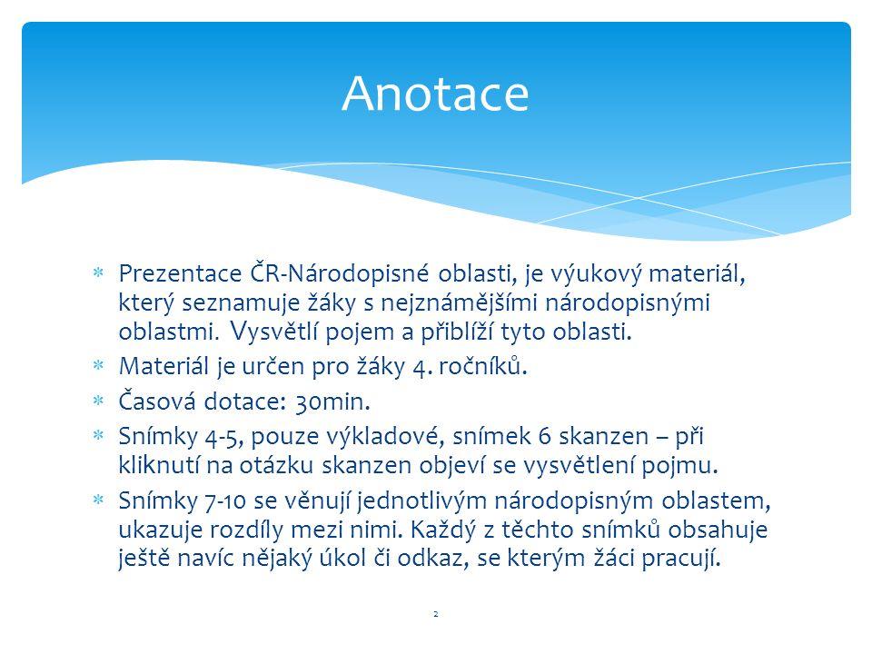  Prezentace ČR-Národopisné oblasti, je výukový materiál, který seznamuje žáky s nejznámějšími národopisnými oblastmi.