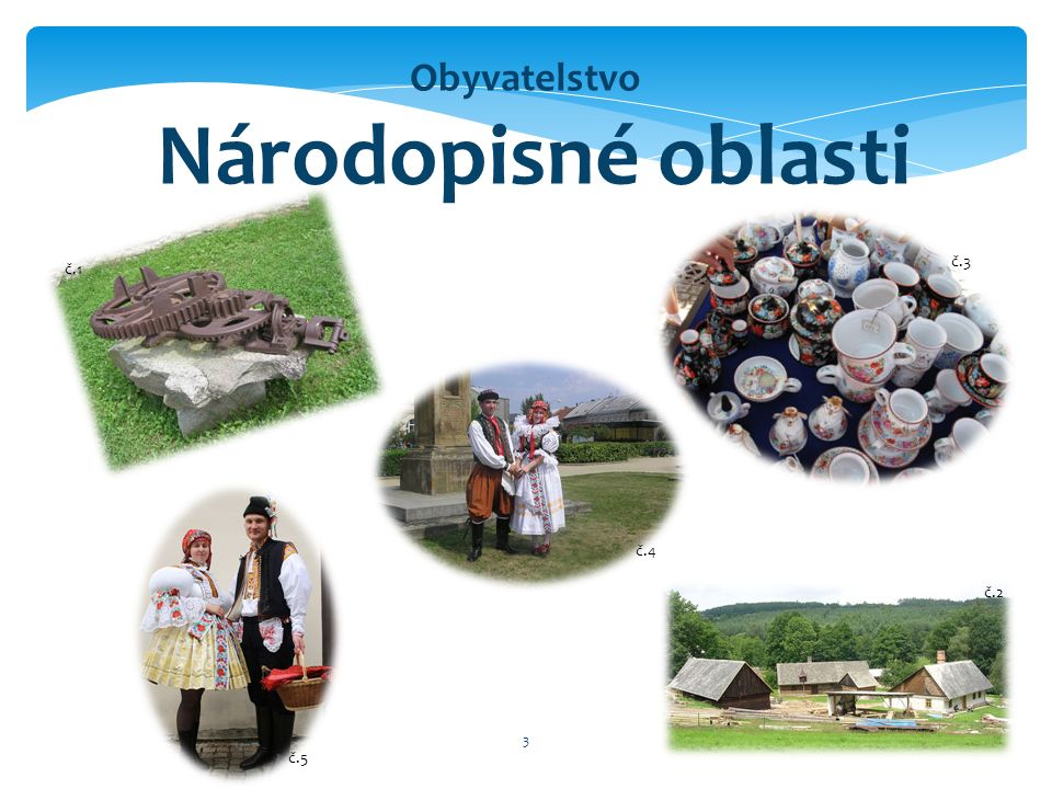 4  V ČR existují oblasti, kde si lidé do dnešní doby  u chovávají vlastní tradice jako jsou např.