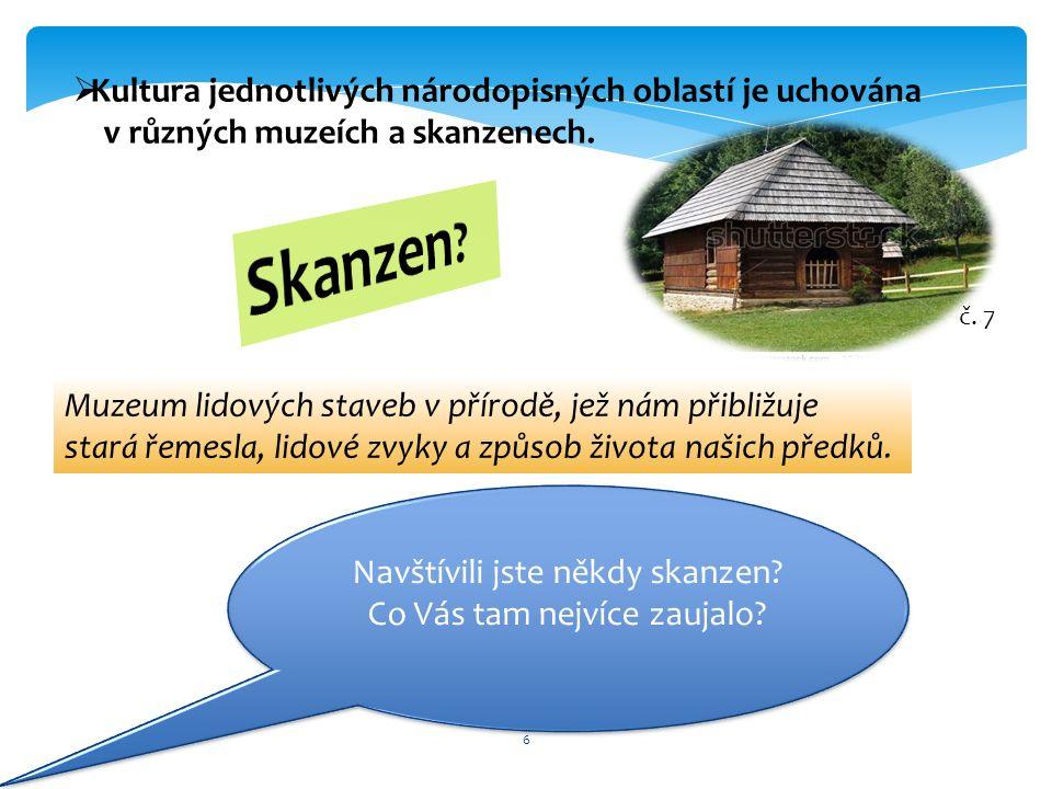 6  Kultura jednotlivých národopisných oblastí je uchována v různých muzeích a skanzenech.