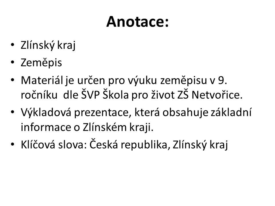 Anotace: Zlínský kraj Zeměpis Materiál je určen pro výuku zeměpisu v 9.