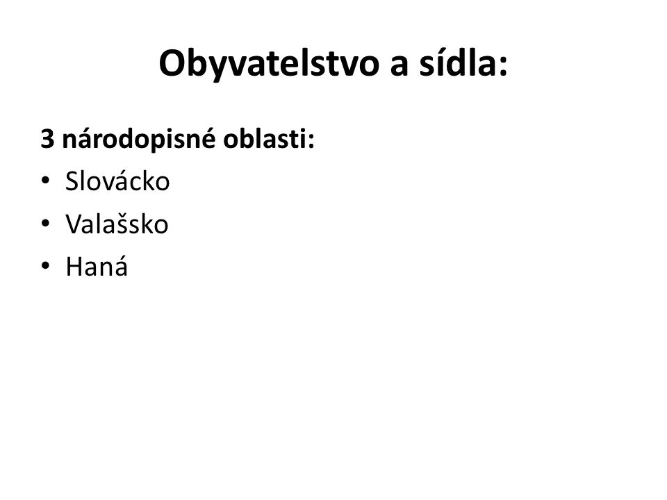 Obyvatelstvo a sídla: 3 národopisné oblasti: Slovácko Valašsko Haná