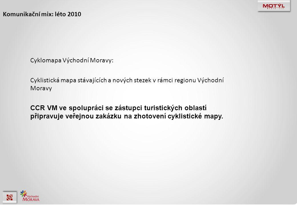 Komunikační mix: léto 2010 Cyklomapa Východní Moravy: Cyklistická mapa stávajících a nových stezek v rámci regionu Východní Moravy CCR VM ve spolupráci se zástupci turistických oblastí připravuje veřejnou zakázku na zhotovení cyklistické mapy.
