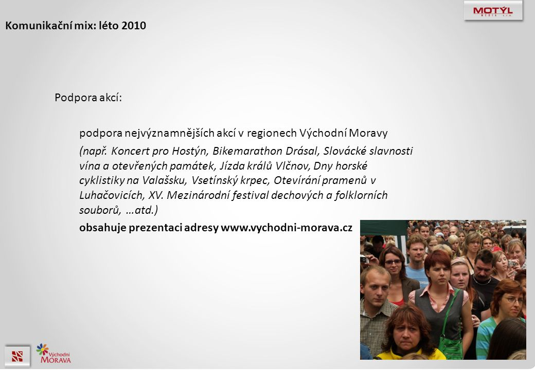 Komunikační mix: léto 2010 Podpora akcí: podpora nejvýznamnějších akcí v regionech Východní Moravy (např.
