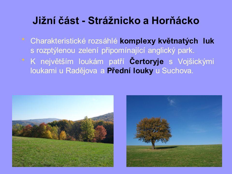 Jižní část - Strážnicko a Horňácko *Charakteristické rozsáhlé komplexy květnatých luk s rozptýlenou zelení připomínající anglický park. *K největším l