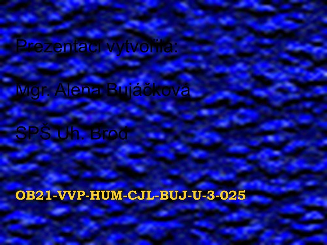 OB21-VVP-HUM-CJL-BUJ-U-3-025 Prezentaci vytvořila: Mgr.