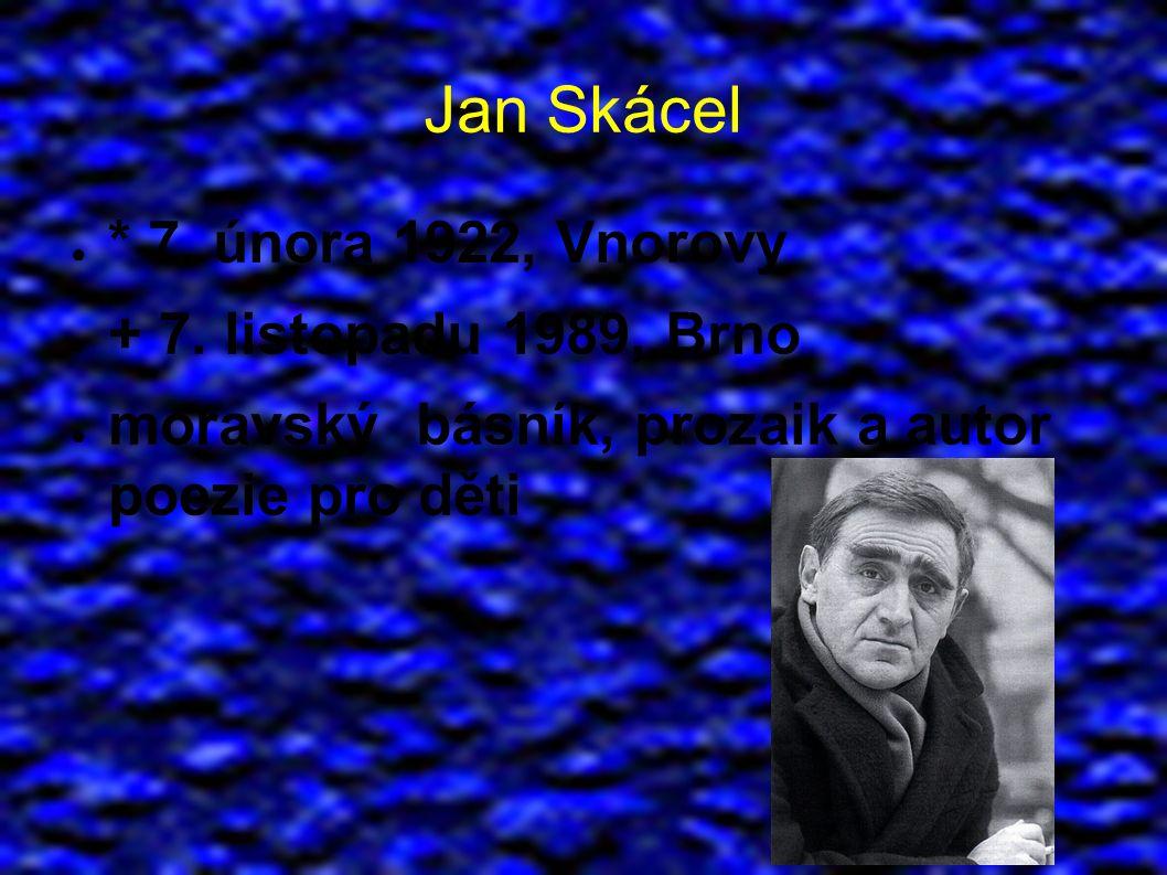 Jan Skácel ● * 7. února 1922, Vnorovy ● + 7.