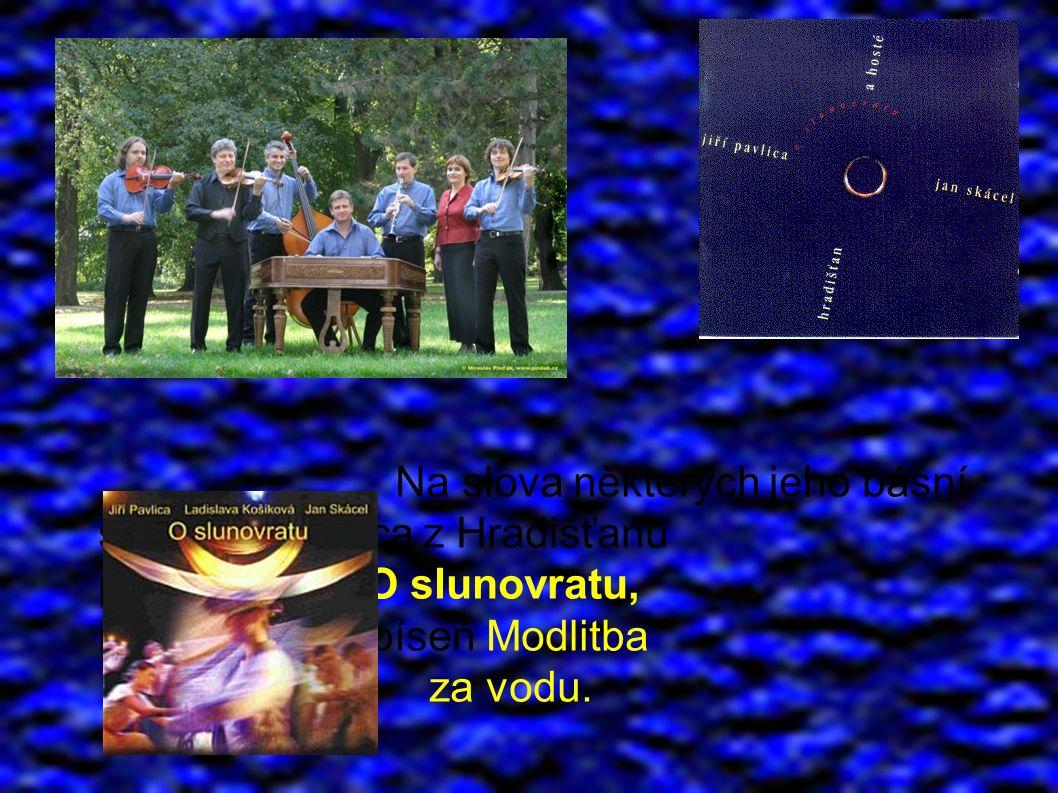 Na slova některých jeho básní složil Jiří Pavlica z Hradišťanu písně do alba O slunovratu, např.
