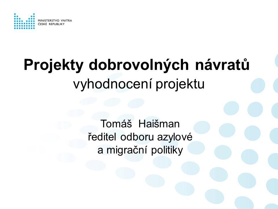 Projekty dobrovolných návratů vyhodnocení projektu Tomáš Haišman ředitel odboru azylové a migrační politiky
