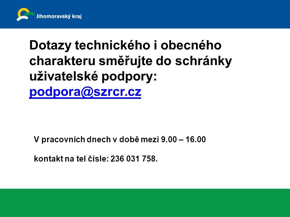 Dotazy technického i obecného charakteru směřujte do schránky uživatelské podpory: podpora@szrcr.cz podpora@szrcr.cz V pracovních dnech v době mezi 9.00 – 16.00 kontakt na tel čísle: 236 031 758.