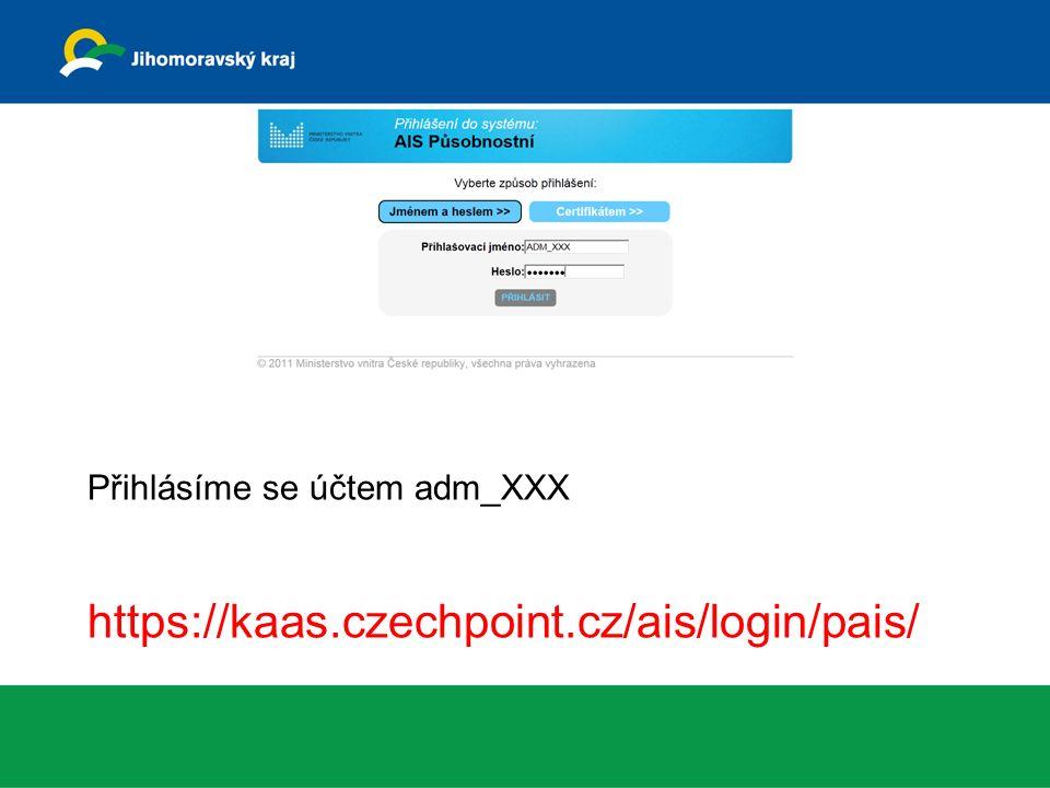 Veškeré informace o základních registrech http://www.szrcr.cz/ Přihlásíme se účtem adm_XXX https://kaas.czechpoint.cz/ais/login/pais/