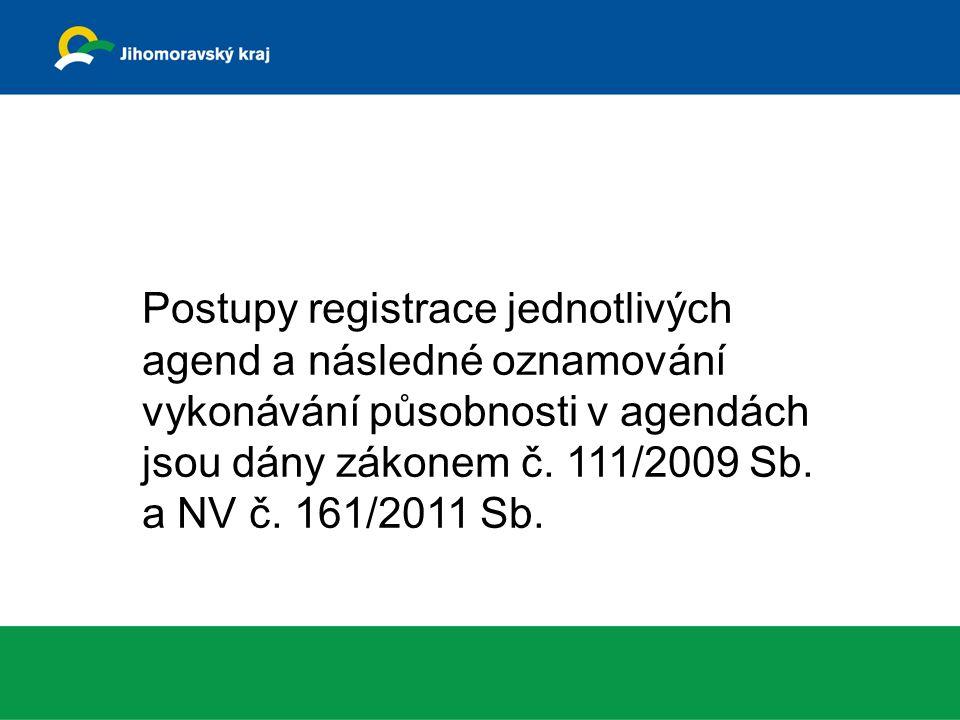 Postupy registrace jednotlivých agend a následné oznamování vykonávání působnosti v agendách jsou dány zákonem č.