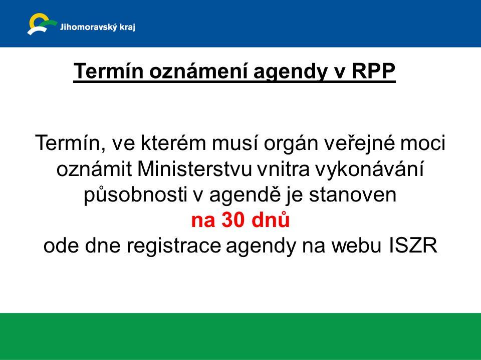 Termín oznámení agendy v RPP Termín, ve kterém musí orgán veřejné moci oznámit Ministerstvu vnitra vykonávání působnosti v agendě je stanoven na 30 dnů ode dne registrace agendy na webu ISZR