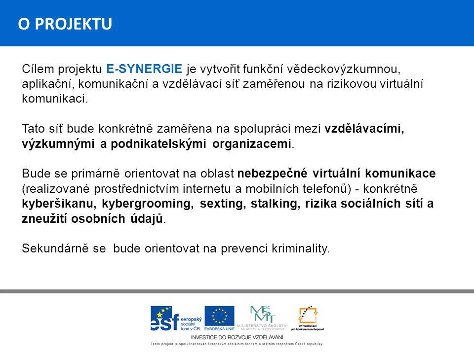 O PROJEKTU Cílem projektu E-SYNERGIE je vytvořit funkční vědeckovýzkumnou, aplikační, komunikační a vzdělávací síť zaměřenou na rizikovou virtuální komunikaci.
