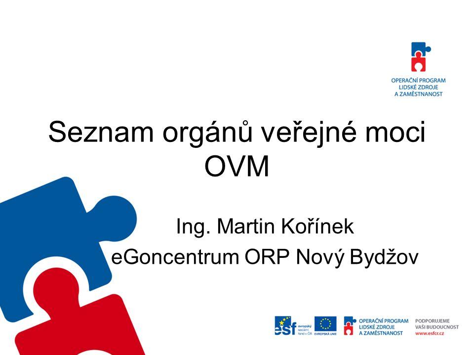 Seznam orgánů veřejné moci OVM Ing. Martin Kořínek eGoncentrum ORP Nový Bydžov