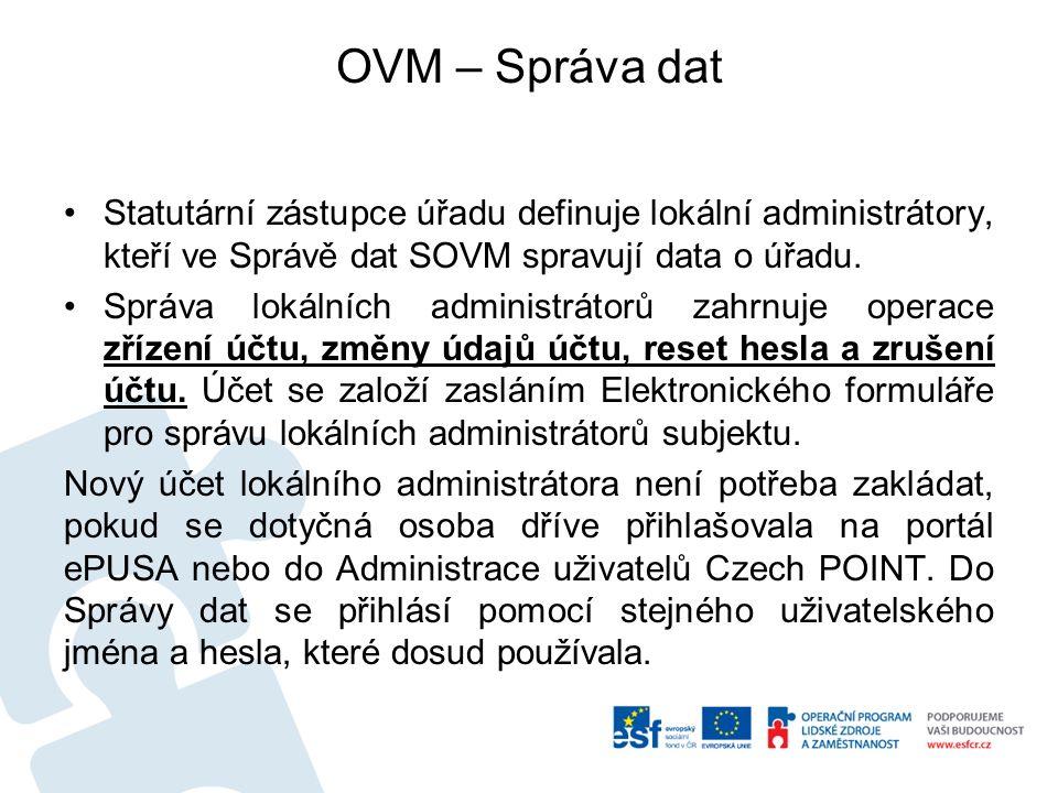 OVM – Správa dat Statutární zástupce úřadu definuje lokální administrátory, kteří ve Správě dat SOVM spravují data o úřadu.