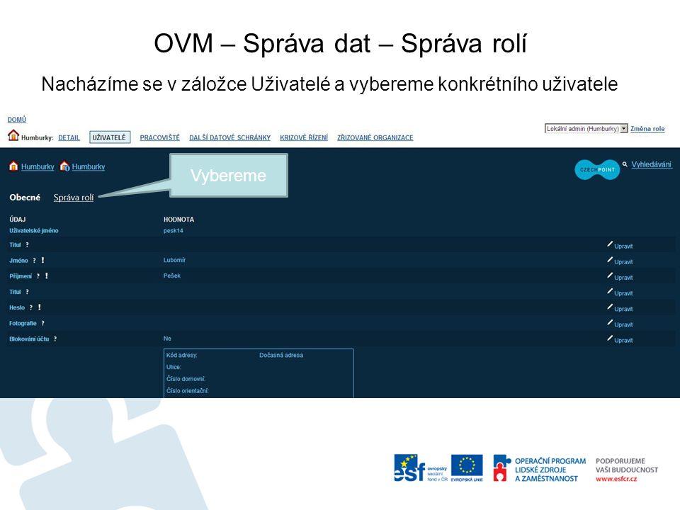 OVM – Správa dat – Správa rolí Nacházíme se v záložce Uživatelé a vybereme konkrétního uživatele Vybereme