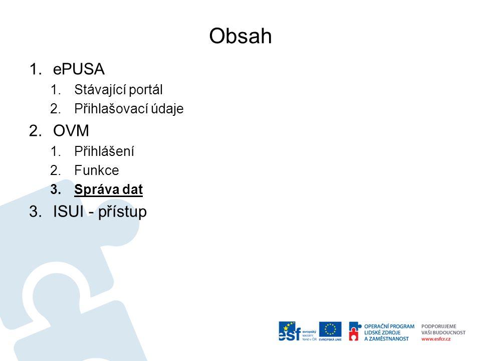 Obsah 1.ePUSA 1.Stávající portál 2.Přihlašovací údaje 2.OVM 1.Přihlášení 2.Funkce 3.Správa dat 3.ISUI - přístup