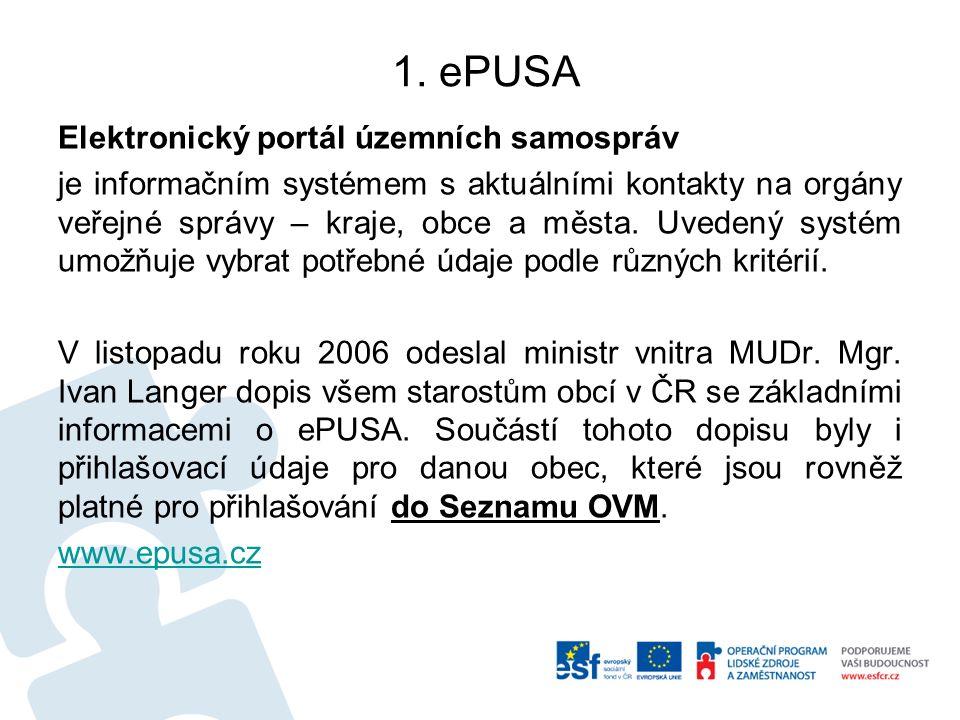 1. ePUSA Elektronický portál územních samospráv je informačním systémem s aktuálními kontakty na orgány veřejné správy – kraje, obce a města. Uvedený