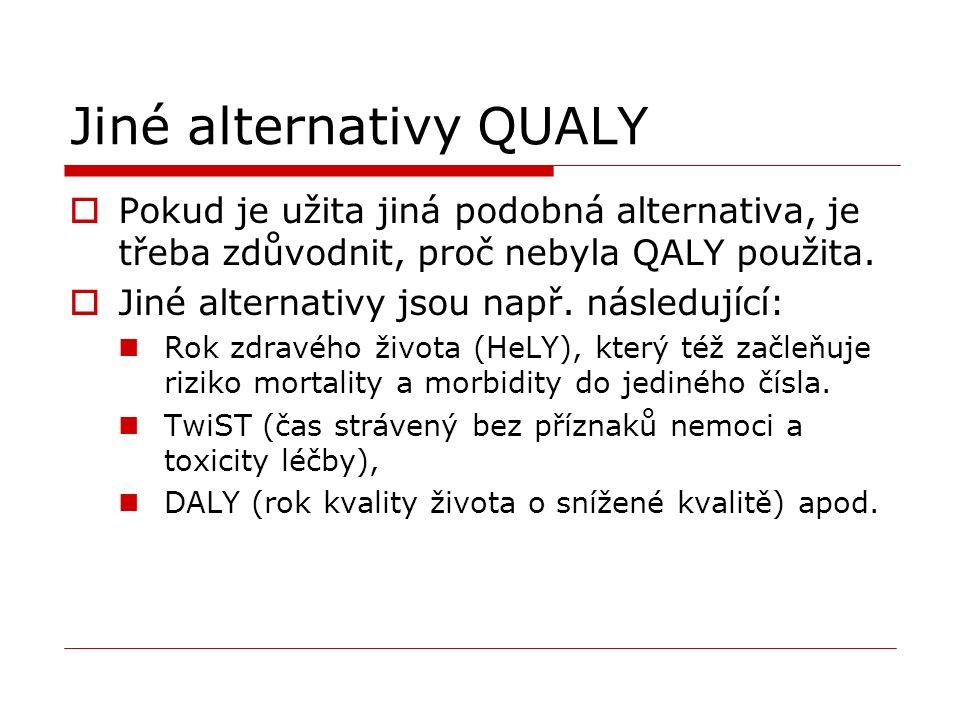 Jiné alternativy QUALY  Pokud je užita jiná podobná alternativa, je třeba zdůvodnit, proč nebyla QALY použita.  Jiné alternativy jsou např. následuj