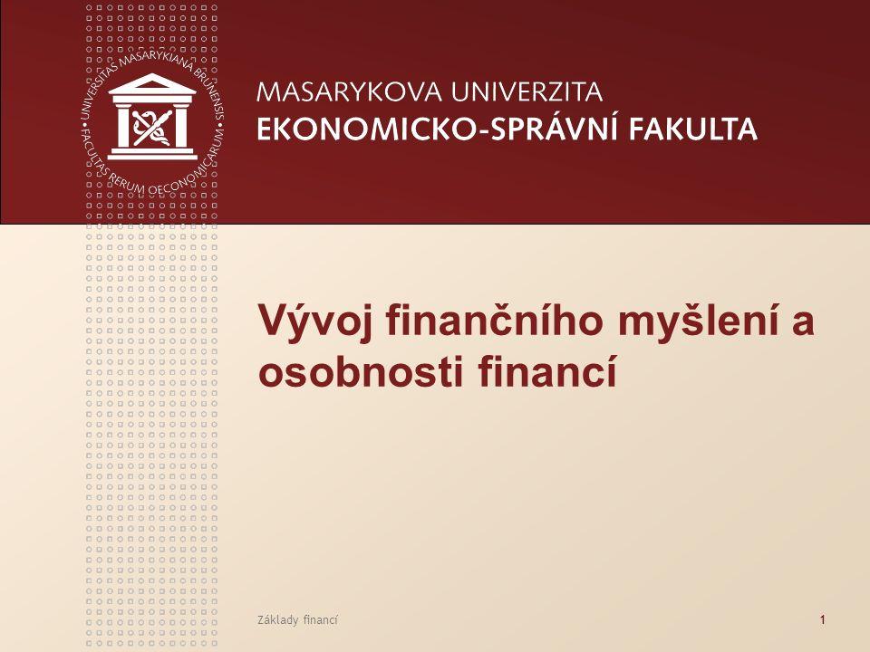 Základy financí1 Vývoj finančního myšlení a osobnosti financí