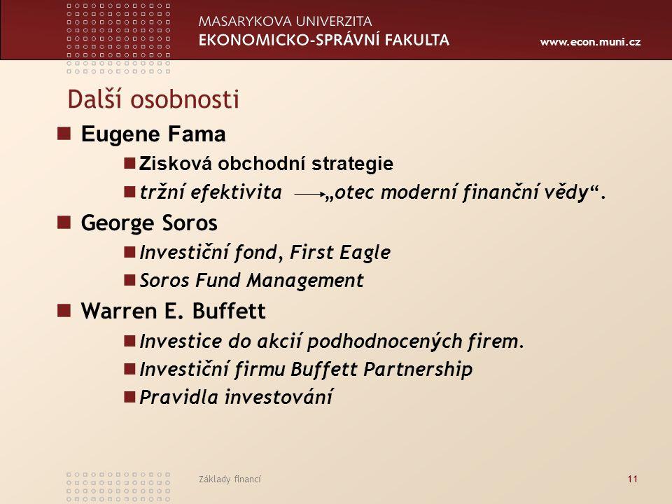 """www.econ.muni.cz Základy financí11 Další osobnosti Eugene Fama Zisková obchodní strategie tržní efektivita """"otec moderní finanční vědy"""". George Soros"""
