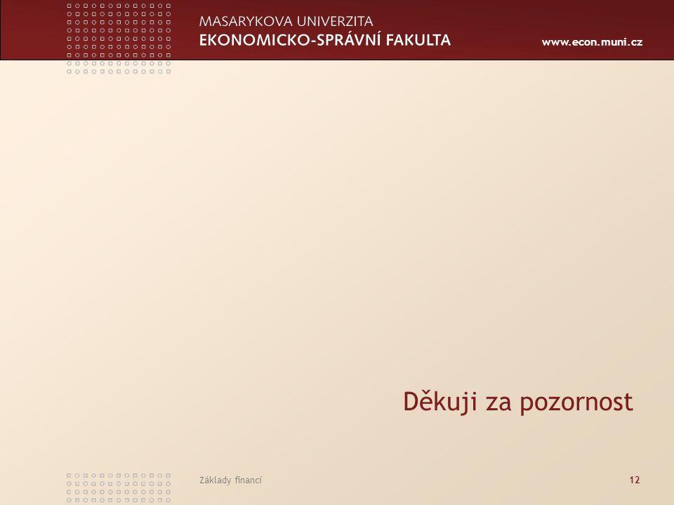 www.econ.muni.cz Základy financí12 Děkuji za pozornost