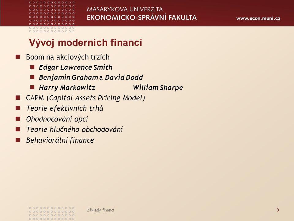 www.econ.muni.cz Základy financí3 Vývoj moderních financí Boom na akciových trzích Edgar Lawrence Smith Benjamin Graham a David Dodd Harry Markowitz W