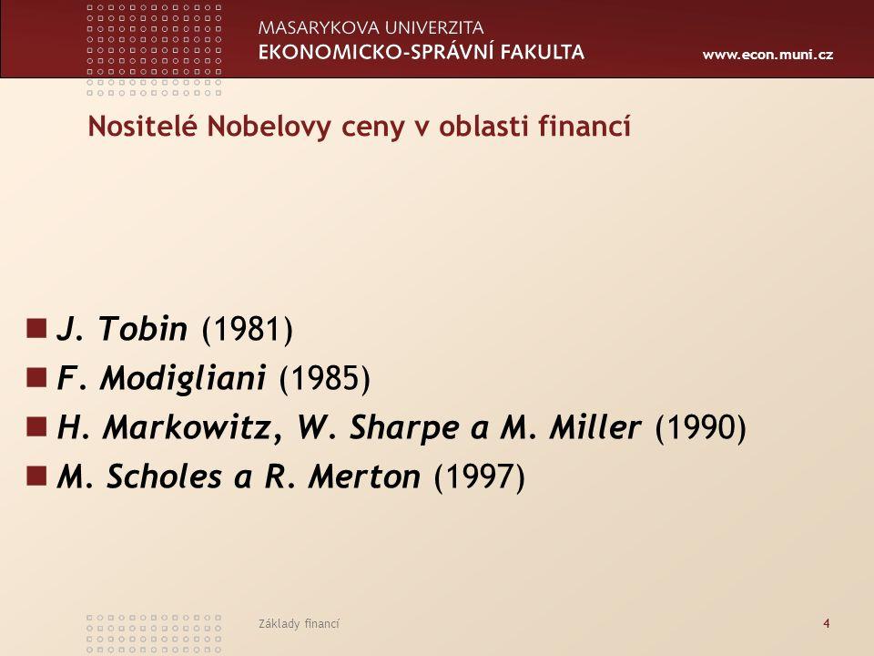 www.econ.muni.cz Základy financí4 Nositelé Nobelovy ceny v oblasti financí J. Tobin (1981) F. Modigliani (1985) H. Markowitz, W. Sharpe a M. Miller (1
