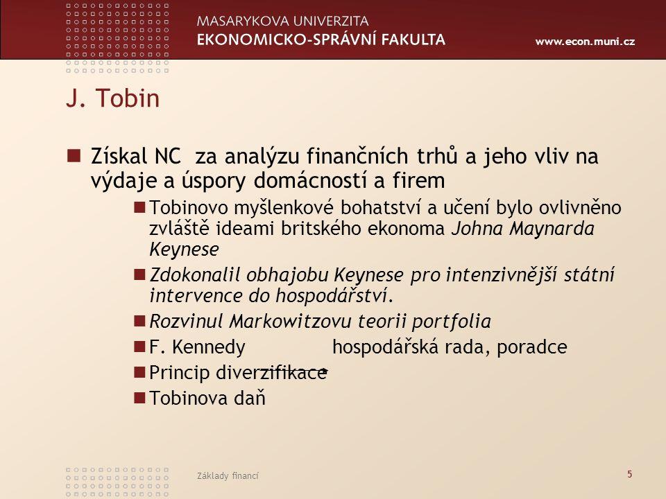 www.econ.muni.cz Základy financí 5 J. Tobin Získal NC za analýzu finančních trhů a jeho vliv na výdaje a úspory domácností a firem Tobinovo myšlenkové