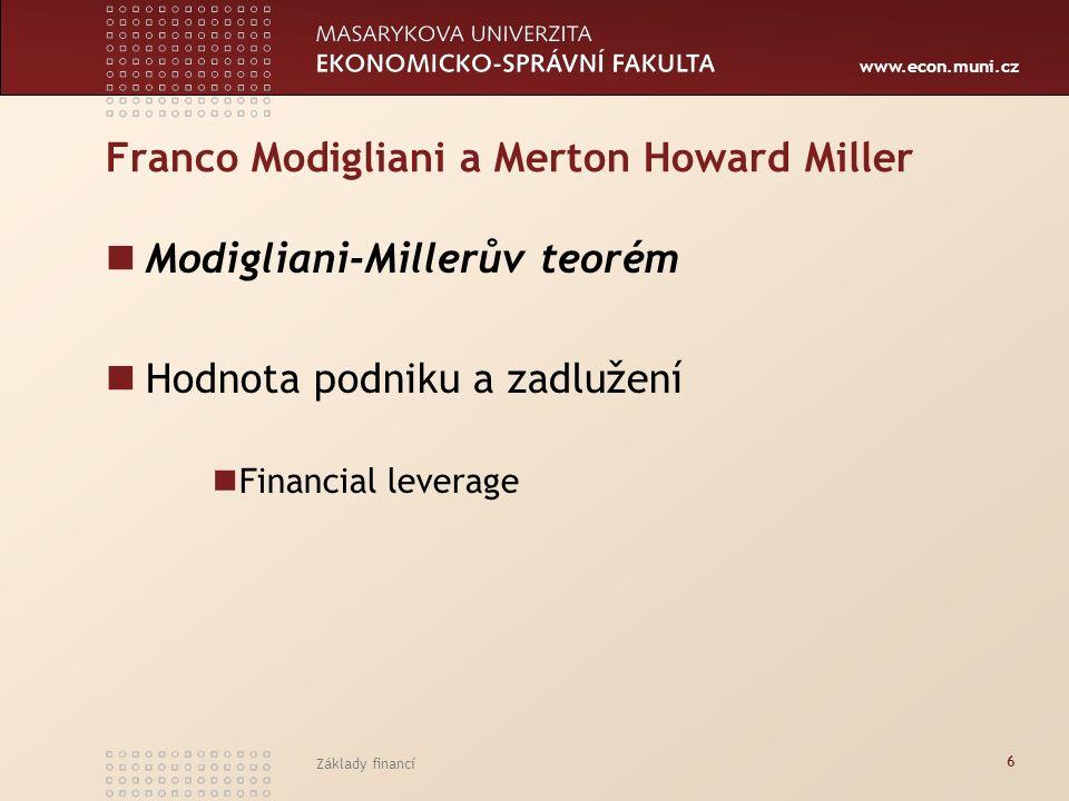 www.econ.muni.cz Základy financí 6 Franco Modigliani a Merton Howard Miller Modigliani-Millerův teorém Hodnota podniku a zadlužení Financial leverage