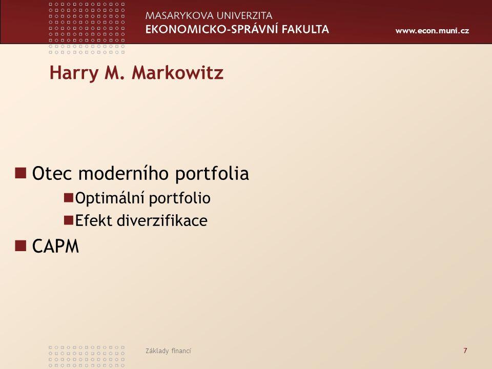 www.econ.muni.cz Základy financí7 Harry M. Markowitz Otec moderního portfolia Optimální portfolio Efekt diverzifikace CAPM