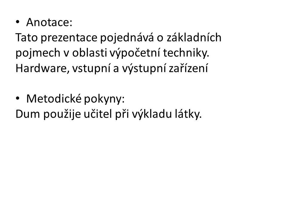 Anotace: Tato prezentace pojednává o základních pojmech v oblasti výpočetní techniky.