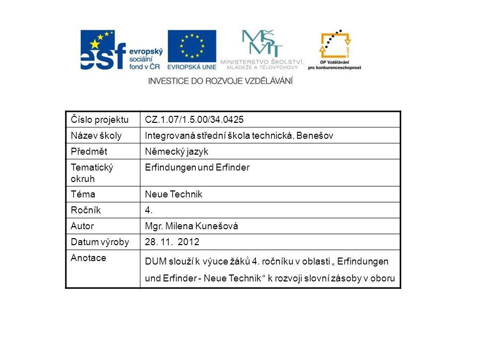 Číslo projektuCZ.1.07/1.5.00/34.0425 Název školyIntegrovaná střední škola technická, Benešov PředmětNěmecký jazyk Tematický okruh Erfindungen und Erfinder TémaNeue Technik Ročník4.